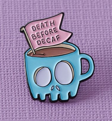 Death Before Decaf Enamel Pin from Punky Pins