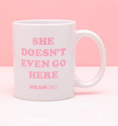 Mean Girls She Doesn't Even Go Here Mug