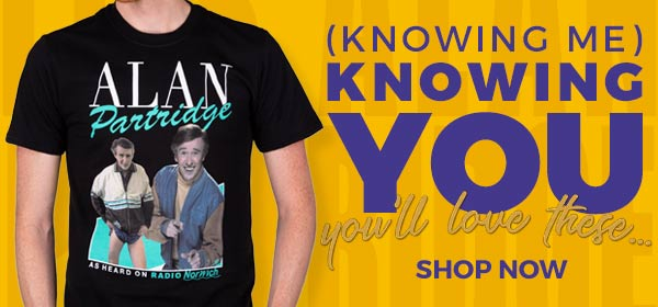Knowing Me Knowing You - You'll love these... Shop Alan Partridge