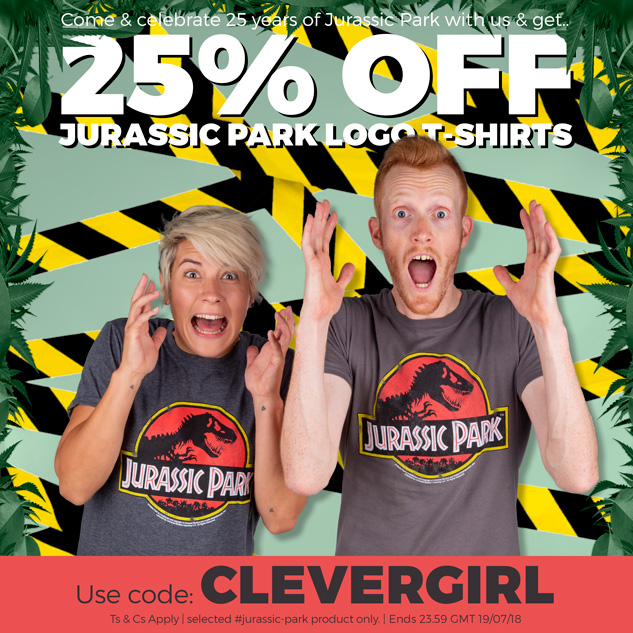 Come and celebrate 25 years of Jurassic Park with us and get 25% off Jurassic Park Logo T-Shirts. Use code: CLEVERGIRL - Ts and Cs Apply