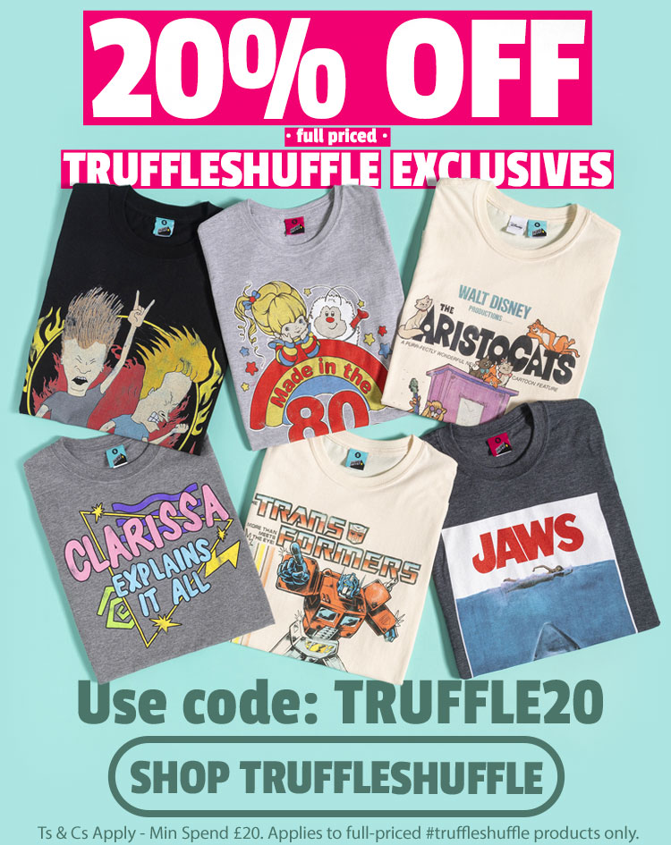 20% OFF full priced TRUFFLESHUFFLE EXCLUSIVES - Use code: TRUFFLE20 - Shop TruffleShuffle - Ts and Cs Apply